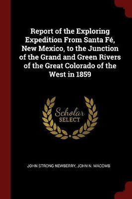 Report of the Exploring Expedition from Santa Fe, New Mexico, to the Junction of the Grand and Green Rivers of the Great Colorado of the West in 1859 by John Strong Newberry image