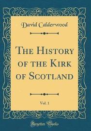The History of the Kirk of Scotland, Vol. 1 (Classic Reprint) by David Calderwood