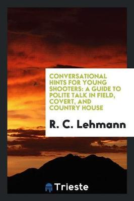 Conversational Hints for Young Shooters by R C Lehmann
