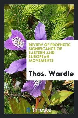 Review of Prophetic Significance of Eastern and European Movements by Thos Wardle image