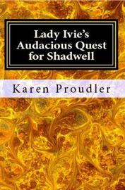 Lady Ivie's Audacious Quest for Shadwell by Karen Proudler image