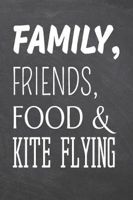 Family, Friends, Food & Kite Flying by Kite Flying Notebooks