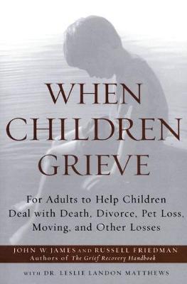When Children Grieve by John W James