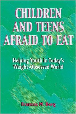 Children and Teens Afraid to Eat by Frances M. Berg image