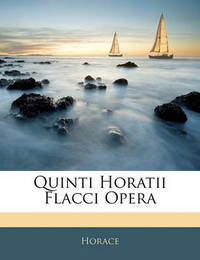 Quinti Horatii Flacci Opera by Horace
