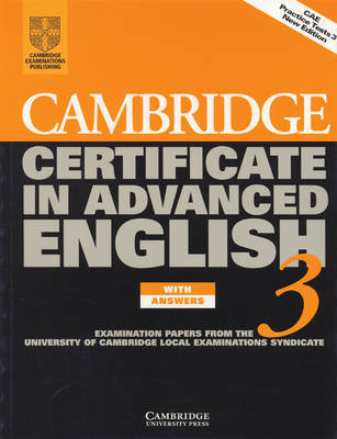 Cambridge Certificate in Advanced English 3 Student's Book with Answers: Examination Papers from the University of Cambridge Local Examinations Syndicate by University of Cambridge Local Examinations Syndicate