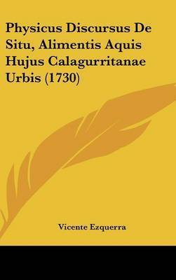 Physicus Discursus de Situ, Alimentis Aquis Hujus Calagurritanae Urbis (1730) by Vicente Ezquerra