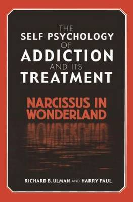 The Self Psychology of Addiction and its Treatment by Richard B. Ulman