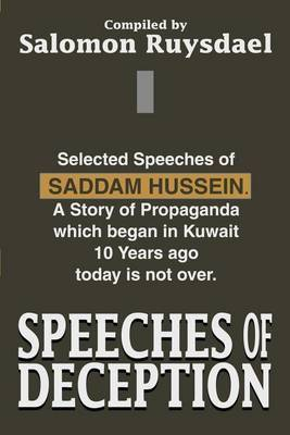 Speeches of Deception: Selected Speeches of Saddam Hussein. a Story of Propaganda Which Began in Kuwait 10 Years Ago Today Is Not Over. by Salomon Ruysdael