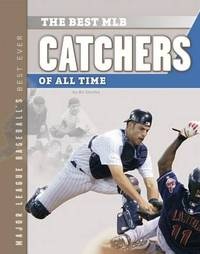 Best Mlb Catchers of All Time by Bo Smolka