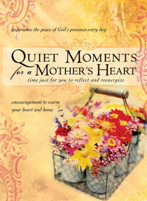 Quiet Moments for a Mother's Heart: Time for You to Reflect and Reenergize