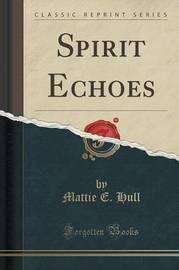 Spirit Echoes (Classic Reprint) by Mattie E Hull image