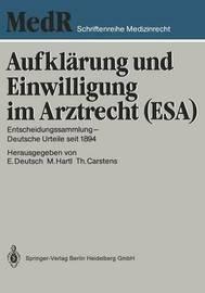 Aufklarung Und Einwilligung Im Arztrecht (ESA): Entscheidungssammlung - Deutsche Urteile Seit 1894 by Professor Dr Erwin Deutsch
