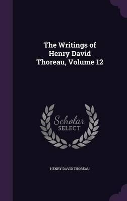 The Writings of Henry David Thoreau, Volume 12 by Henry David Thoreau