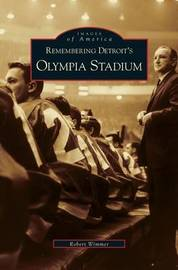 Remembering Detroit's Olympia Stadium by Robert Wimmer