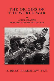 The Origins of the World War Volume II After Sarajevo Immediate Causes of the War by Sidney Bradshaw Fay