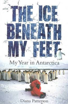 The Ice Beneath My Feet: My Year in Antarctica by Diana Patterson image