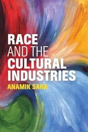 Race and the Cultural Industries by Anamik Saha image