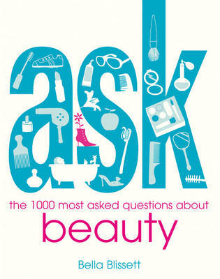 ASK: the 1000 most-asked questions about BEAUTY by Bella Blissett image