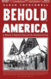 Behold, America by Sarah Churchwell