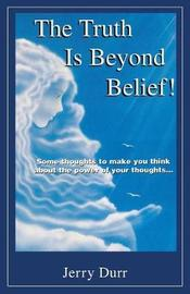 The Truth Is Beyond Belief! by Jerry Durr image