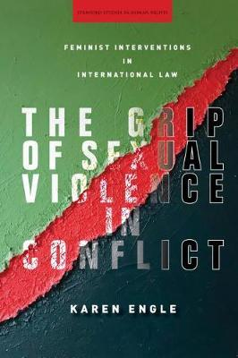 The Grip of Sexual Violence in Conflict by Karen Engle