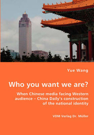 Who You Want We Are? When Chinese Media Facing Western Audience - China Daily's Construction of the National Identity by Yue Wang
