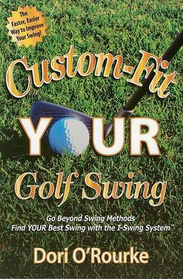 Custom-Fit YOUR Golf Swing: Go Beyond Swing Methods and Find YOUR Best Swing with the I-Swing System by Dori O'Rourke image