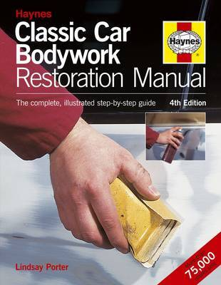 Classic Car Bodywork Restoration Manual: The Complete Illustrated Step-by-step Guide by Lindsay Porter