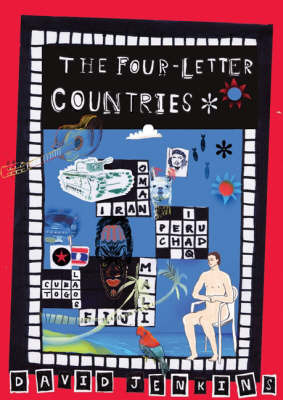 The Four Letter Countries: The Zany Adventures of the Alphabet Traveller by David Jenkins