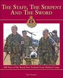 The Staff, The Serpent and The Sword: 100 Years of The Royal New Zealand Army Medical Corps by Ken Treanor
