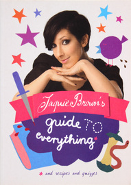 Jaquie Brown's Guide to Everything : and Recipes and Quizzes by Jaquie Brown image