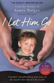 I Let Him Go by Denise Fergus