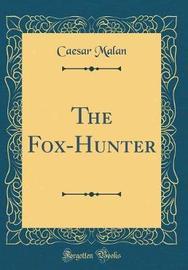 The Fox-Hunter (Classic Reprint) by Caesar Malan image