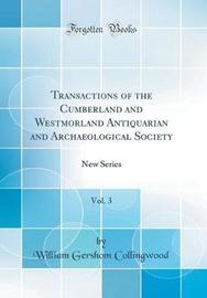 Transactions of the Cumberland and Westmorland Antiquarian and Archaeological Society, Vol. 3 by William Gershom Collingwood image