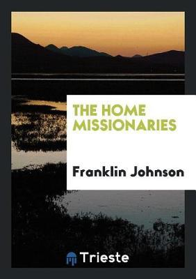 The Home Missionaries by Franklin Johnson image