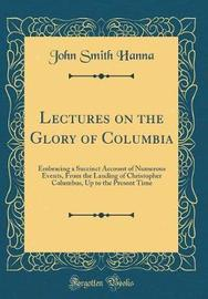 Lectures on the Glory of Columbia by John Smith Hanna image