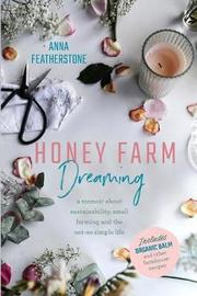 Honey Farm Dreaming by Anna Featherstone