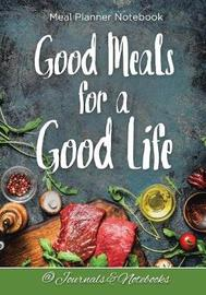 Good Meals for a Good Life. Meal Planner Notebook by @ Journals and Notebooks