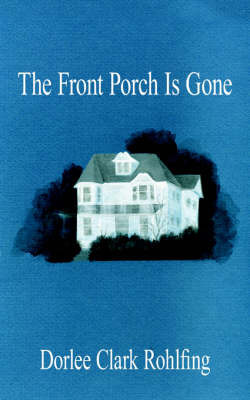 The Front Porch Is Gone by Dorlee Clark Rohlfing image