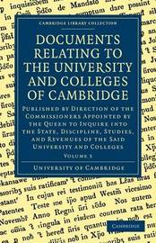 Documents Relating to the University and Colleges of Cambridge 3 Volume Paperback Set Documents Relating to the University and Colleges of Cambridge: Volume 3 by University of Cambridge