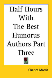 Half Hours With The Best Humorus Authors Part Three