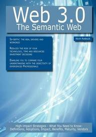 Web 3.0 - The Semantic Web: High-Impact Strategies - What You Need to Know: Definitions, Adoptions, Impact, Benefits, Maturity, Vendors by Kevin Roebuck
