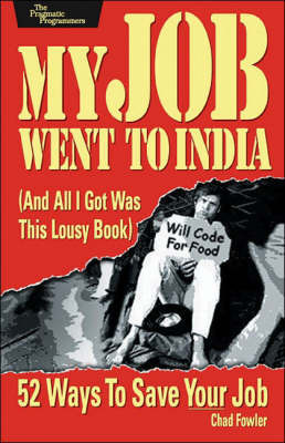 My Job Went to India: 52 Ways to Save Your Job by C Fowler