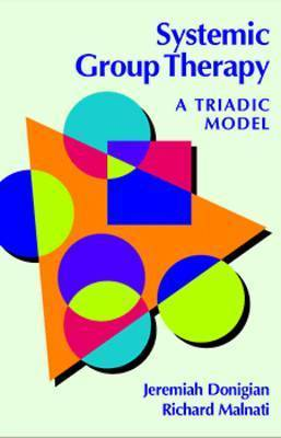 Systemic Group Therapy: A Triadic Model by Jeremiah Donigian