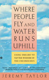 Where People Fly and Water Runs Uphill by Jeremy Taylor