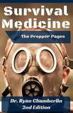 The Prepper Pages: A Surgeon's Guide to Scavenging Items for a Medical Kit, and Putting Them to Use While Bugging Out by Ryan Chamberlin, Dr