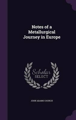 Notes of a Metallurgical Journey in Europe by John Adams Church image