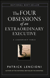 The Four Obsessions of an Extraordinary Executive by Patrick M Lencioni