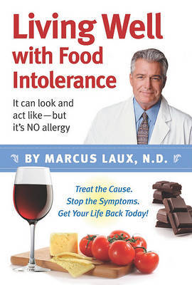 Living Well with Food Intolerance: It Can Look and ACT Like--But It's No Allergy by N D Laux image